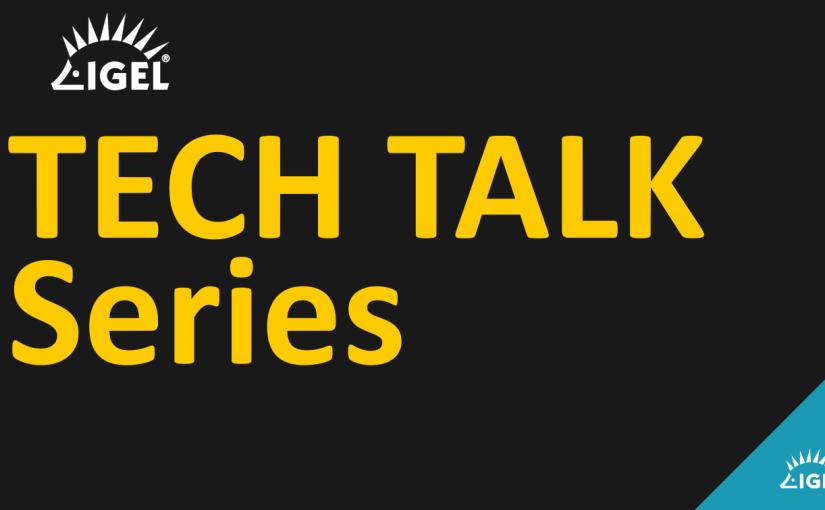 IGEL Tech Talks – a vlog that you cannotmiss!