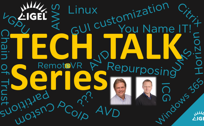 What do you want to know more about? IGEL Tech Talks Season 02 are being planned – Call fortopics!